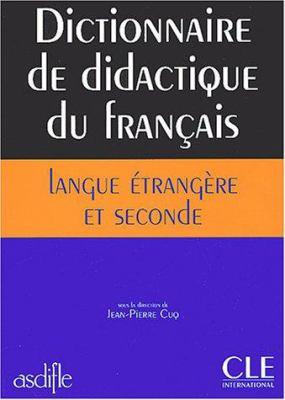 Dictionnaire de Didactique Du Francais Langue Etrangere Et Seconde 9782090339727