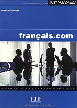 Francais.Com, Intermediaire: Methode de Francais Professionnel Et Des Affaires 9782090331714