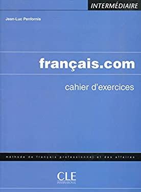 Francais.com Cahier D'Exercices: Intermediaire 9782090331721