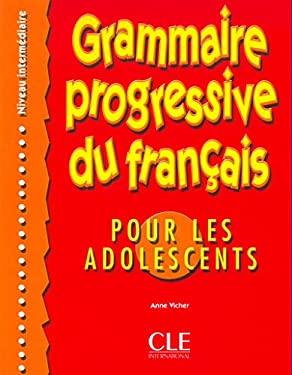 Grammaire Progressive Du Francais Pour Les Adolescents (Intermediate) 9782090338683