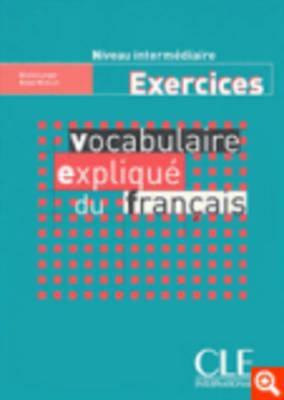 Vocabulaire Explique Du Francais Workbook (Intermediate/Advanced) 9782090337211