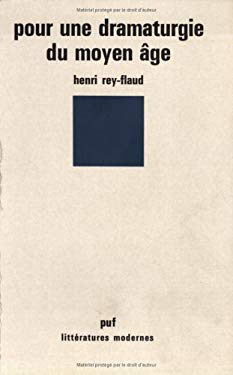 Pour une dramaturgie du Moyen age (Litteratures modernes) (French Edition) - Rey-Flaud, Henri
