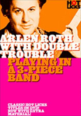 Arlen Roth with Double Trouble Hot Licks: Playing in a 3-Piece Band