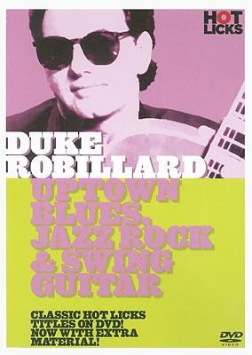 Duke Robillard Hot Licks: Uptown Blues, Jazz Rock & Swing Guitar