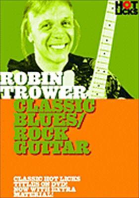 Robin Trower Hot Licks: Classic Blues/Rock Guitar