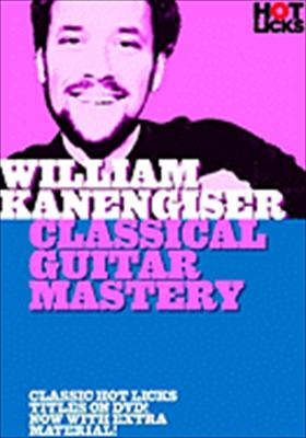 William Kanengiser Hot Licks: Classical Guitar Mastery