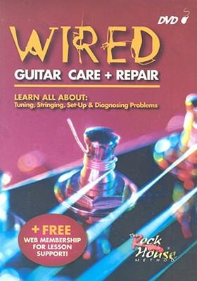 Wired: Guitar Care & Repair