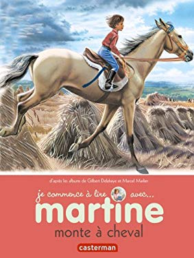 Je Commence a Lire Avec Martine: Martine Monte \a Cheval (French Edition) - GILBERT DELAHAYE, MARCEL MARLIER