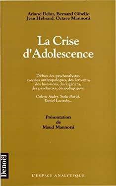 La Crise d'adolescence: Debats des psychanalystes avec des anthropologues, des ecrivains, des historiens, des logiciens, des psychiatres, des ... (L'E