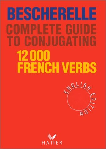 Bescherelle Complete Guide to Conjugating 12000 French Verbs 9782218065910