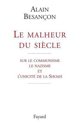 Le Malheur Du Siecle: Sur Le Communisme, Le Nazisme Et L'Unicite de La Shoah 9782213602264