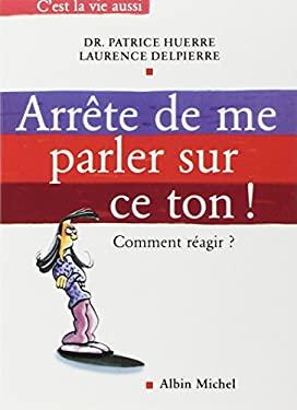 Arrete de Me Parler Sur Ce Ton ! 9782226149770