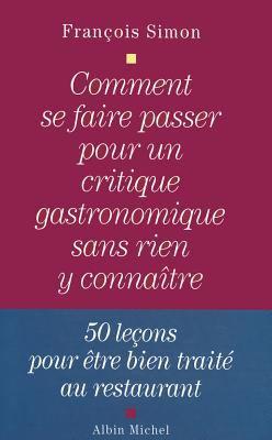Comment Se Faire Passer Pour Un Critique Gastronomique Sans Rien y Connaitre 9782226126757