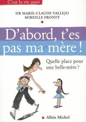 D'Abord, T'Es Pas Ma Mere ! 9782226168771