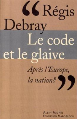 Le Code et le Glaive: Apres l'Europe, la nation?
