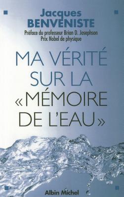 Ma Verite Sur La Memoire de L'Eau