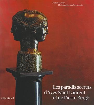 Paradis Secrets D'Yves Saint Laurent Et de Pierre Berge (Les)