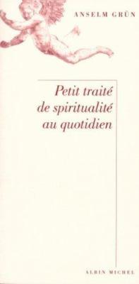 Petit Traite de Spiritualite Au Quotidien 9782226106803