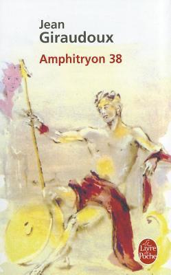 Amphitryon 38: Comedie En Trois Actes