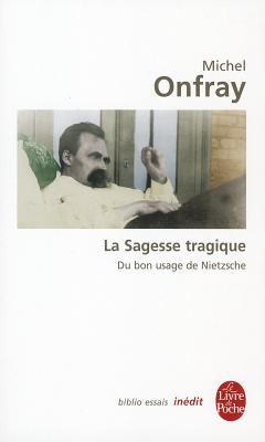 La Sagesse Tragique Du Bon Usage de Nietzsche 9782253082811