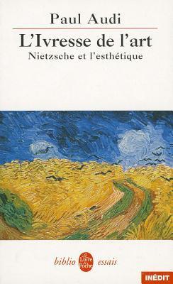 L Ivresse de L Art. Nietzsche Et L Esthetique 9782253943518