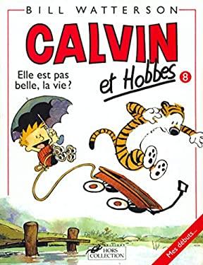 Calvin ET Hobbes 8/Elle Est Pas Belle LA Vie ? (French Edition)
