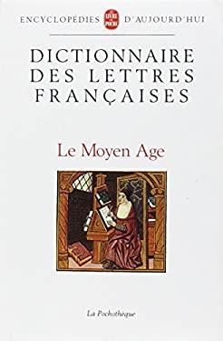 Dictionnaire Des Lettres Francaises Moyen-Age 9782253056621