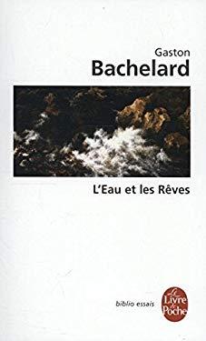 L'Eau Et les Reves: Essai Sur L'Imagination de la Matiere 9782253060994