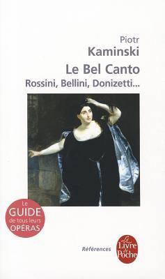 Le Bel Canto: Rossini, Bellini, Donizetti...: Le Guide de Tous Leurs Operas 9782253084754