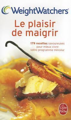 Le Plaisir de Maigrir: 179 Recettes Savoureuses Pour Mieux Vivre Votre Programme Minceur 9782253166139