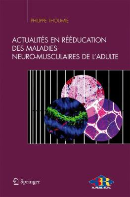 Actualites En Reeducation Des Maladies Neuro-Musculaires de L'Adulte 9782287790126