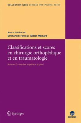 Classification Et Scores En Chirurgie Orthop Dique Et En Traumatologie: II. Membre Sup Rieur Et Pied 9782287798474