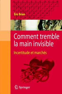 Comment Tremble La Main Invisible: Incertitude Et March?'s 9782287996641