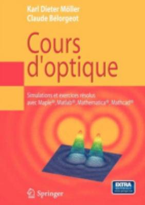 Cours D'Optique: Simulations Et Exercices R Solus Avec Maple , MATLAB , Mathematica , MathCAD