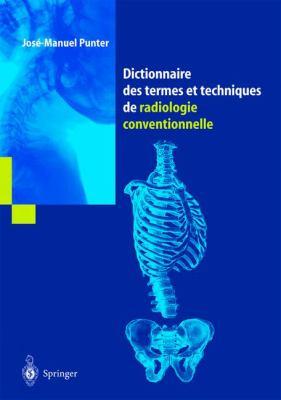 Dictionnaire Des Termes Et Techniques de Radiologie Conventionnelle: A L'Usage Des Manipulateurs de Radiologie G N Rale 9782287597350