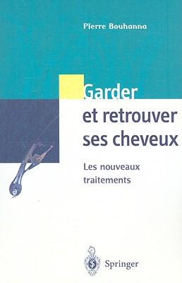 Garder Et Retrouver Ses Cheveux: Les Nouveaux Traitements 9782287597107