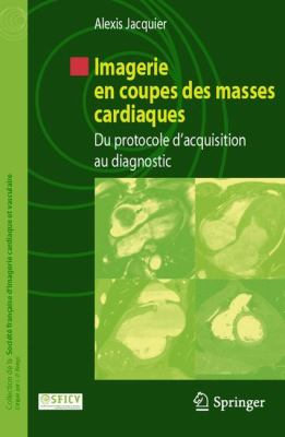 Imagerie En Coupes Des Masses Cardiaques: Du Protocole D'Acquisition Au Diagnostic 9782287996948