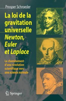 La Loi de La Gravitation Universelle - Newton, Euler Et Laplace: Le Cheminement D'Une R Volution Scientifique Vers Une Science Normale 9782287720826