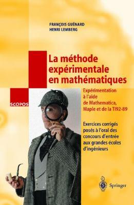 La M Thode Exp Rimentale En Math Matiques: Exercices Corrig S Pos S L'Oral Des Concours D'Entr E Aux Grandes Coles D'Ing Nieurs 9782287597190