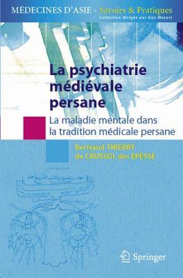 La Psychiatrie M Di Vale Persane: La Maladie Mentale Dans La Tradition M Dicale Persane. 9782287994777