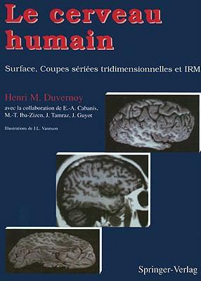 Le Cerveau Humain: Surface, Coupes Seriees Tridimensionnelles Et IRM 9782287595639