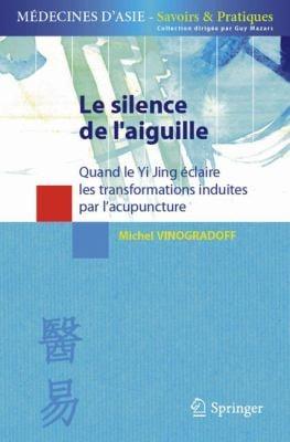 Le Silence de L'Aiguille: Quand le Yi Jing Eclaire les Transformations Induites Par L'Acupuncture 9782287795060