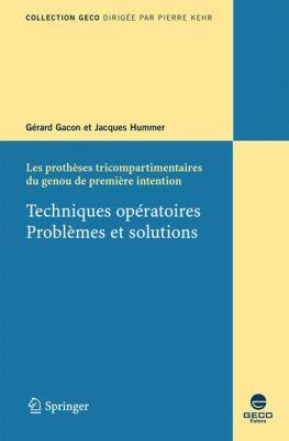 Les Proth Ses Tricompartimentaires Du Genou de Premi Re Intention: Techniques Op Ratoires. Probl Mes Et Solutions 9782287330001