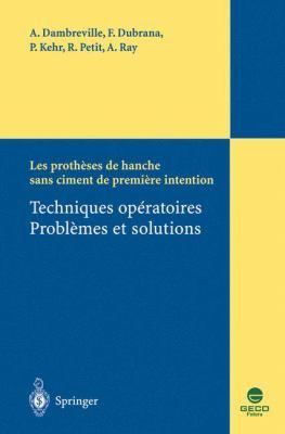 Les Protheses de Hanche Sans Ciment de Premiere Intention: Techniques Operatoires - Problemes Et Solutions 9782287210242