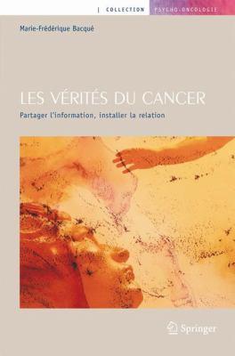 Les Verites Du Cancer: Partager L'Information, Installer la Relation