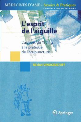 Lesprit de Laiguille: L'Apport Du Yi Jing a la Pratique de L'Acupuncture 9782287337116