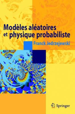 Modeles Aleatoires Et Physique Probabiliste 9782287993077
