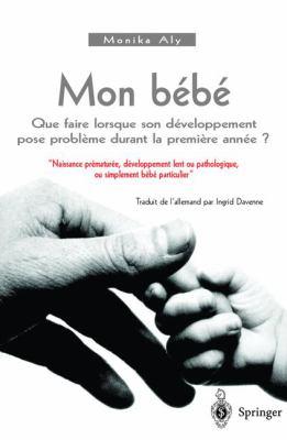 Mon B B: Que Faire Quand Son D Veloppement Pose Probl Me Durant La Premi Re Ann E 9782287597367