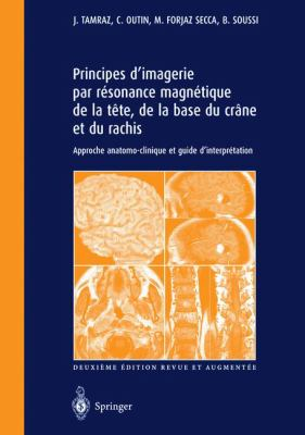 Principes D'Imagerie Par Resonance Magnetique de La Tete, de La Base Du Crane Et Du Rachis: Approche Anatomo-Clinique Et Guide D'Interpretation 9782287597428
