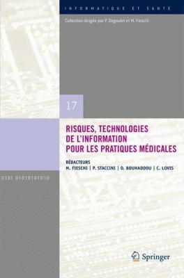 Risques, Technologies de L'Information Pour les Pratiques Medicales: Comptes Rendus Des Treiziemes Journees Francophones D'Informatique Medicale, Nice 9782287993046